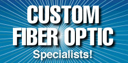 Custom Fiber Optic Specialists!