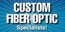 Custom Fiber Optic Specialists!