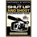 The Shut Up and Shoot Documentary Guide by Anthony Artis