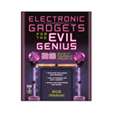 Electronic Gadgets for the Evil Genius By- Roibert E Iannini