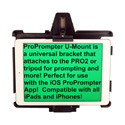 ProPrompter PP-UMOUNT U-Mount for All Apple Mobile Devices Most Android Devices