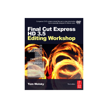 Final Cut Express HD 3.5 Editing Workshop Third Edition - Tom Wolsky
