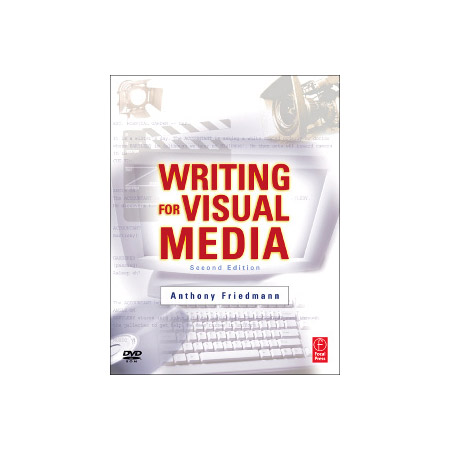 Writing for Visual Media Third Edition - By - Anthony Friedmann