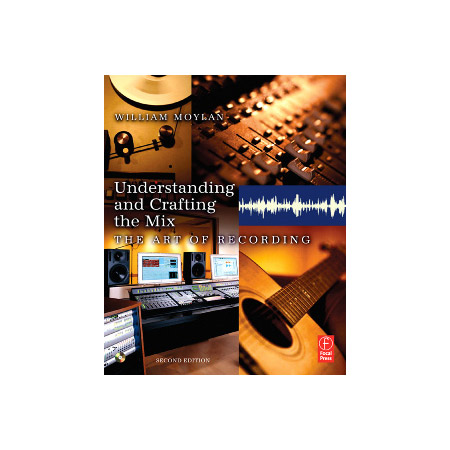Understanding & Crafting the Mix The Art of Recording - Second Edition