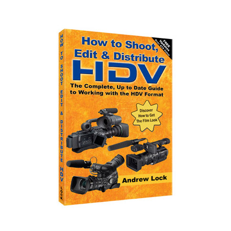 How To Shoot Edit and Distribute HDV Handbook By Andrew Lock